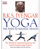 B.K.S. Iyengar: Yoga the Path to holistic health