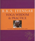 B.K.S. Iyengar: Yoga Wisdom and Practice